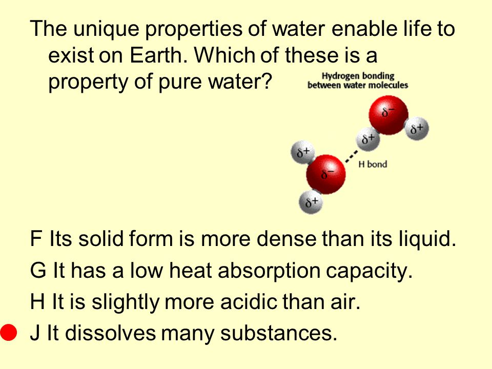 The unique properties of water enable life to exist on Earth