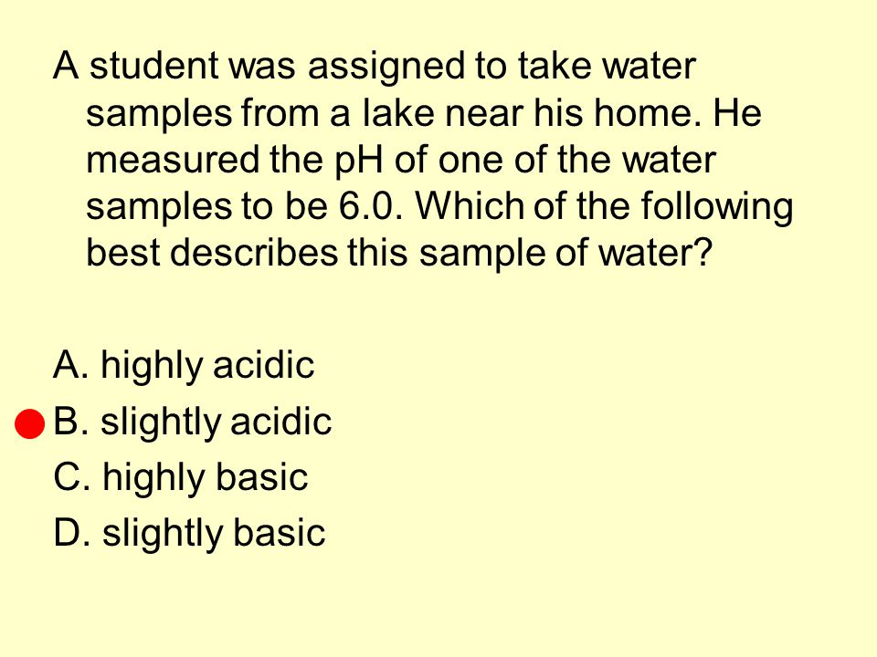 A student was assigned to take water samples from a lake near his home
