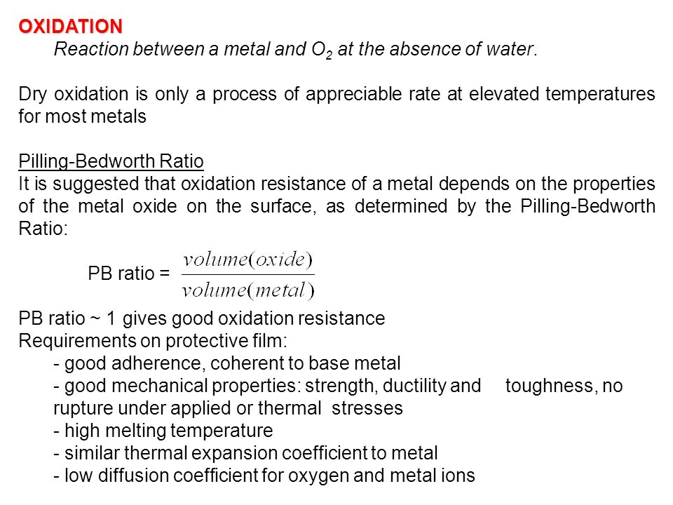 OXIDATION Reaction between a metal and O2 at the absence of water.