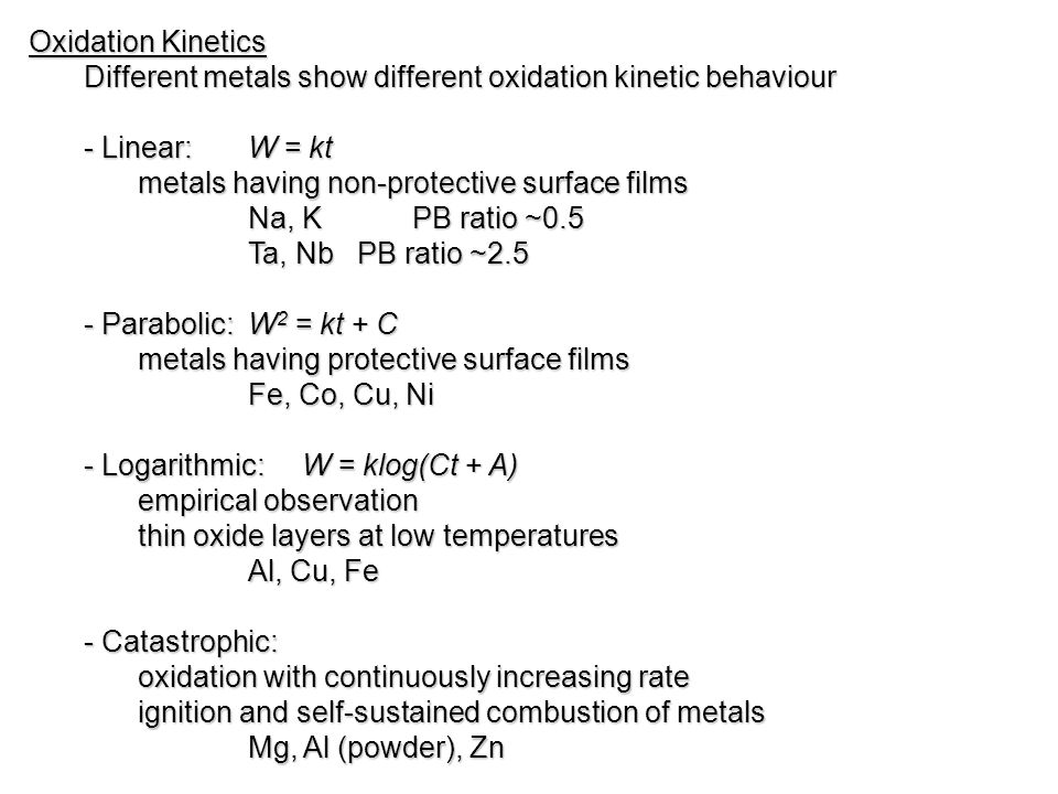 Oxidation Kinetics Different metals show different oxidation kinetic behaviour. - Linear: W = kt.