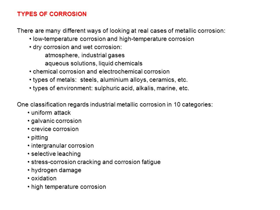 TYPES OF CORROSION There are many different ways of looking at real cases of metallic corrosion: