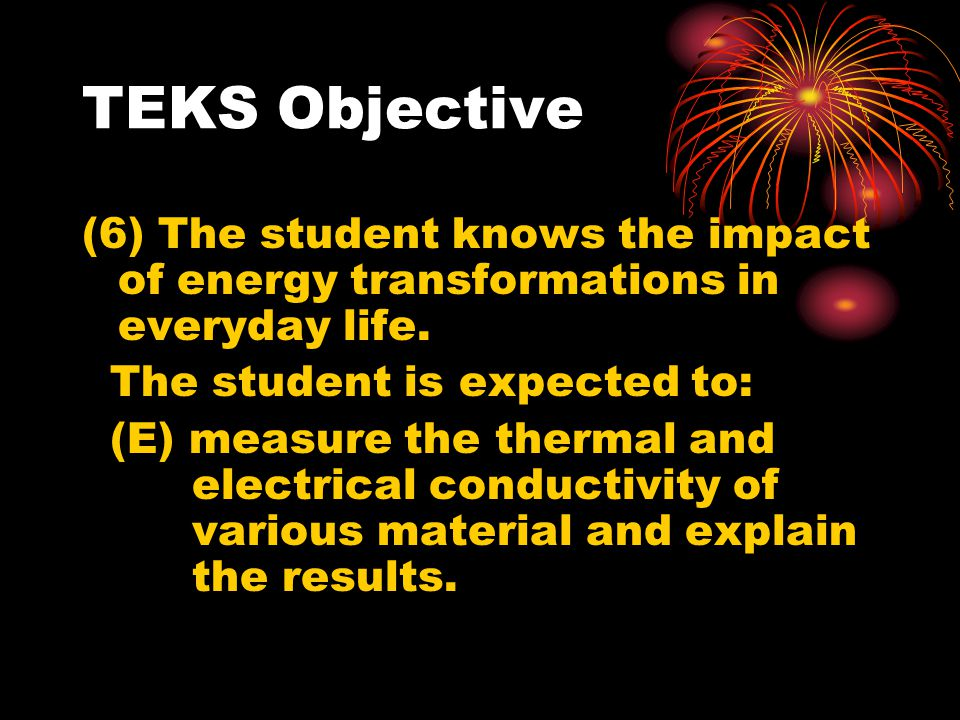 TEKS Objective (6) The student knows the impact of energy transformations in everyday life. The student is expected to: