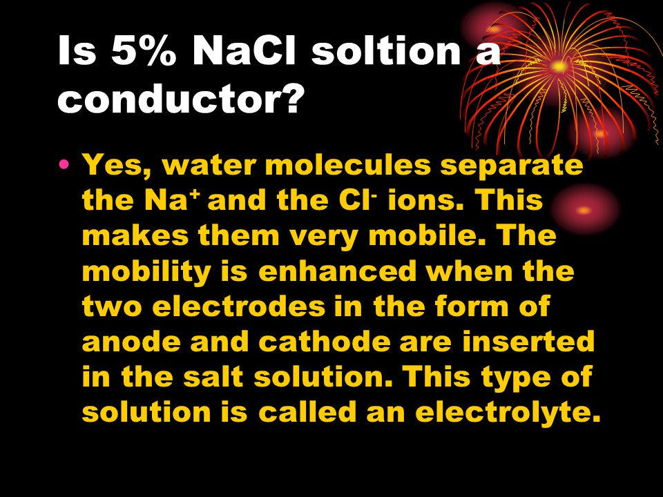 Is 5% NaCl soltion a conductor