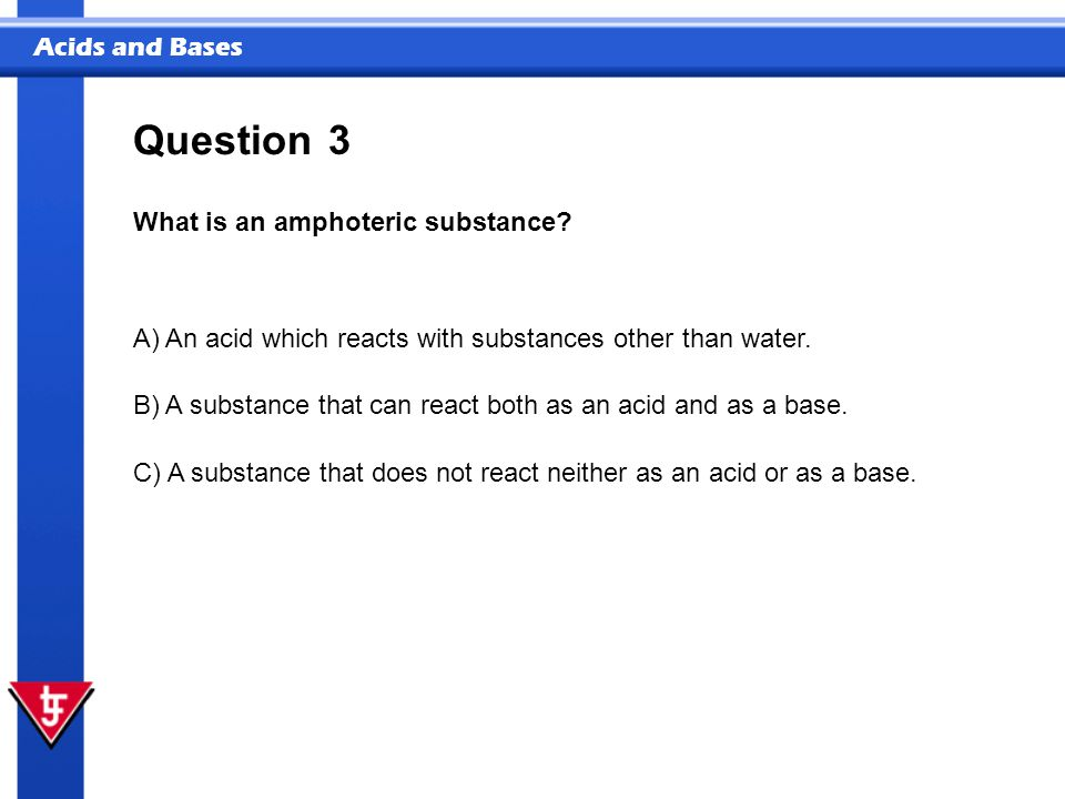 Question 3 What is an amphoteric substance