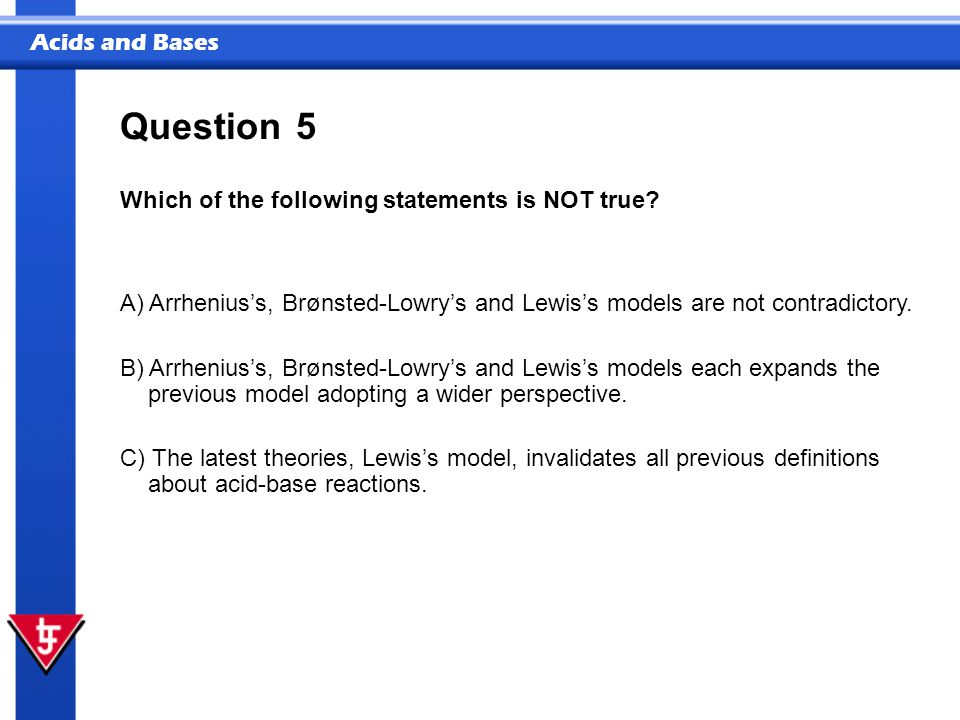 Question 5 Which of the following statements is NOT true