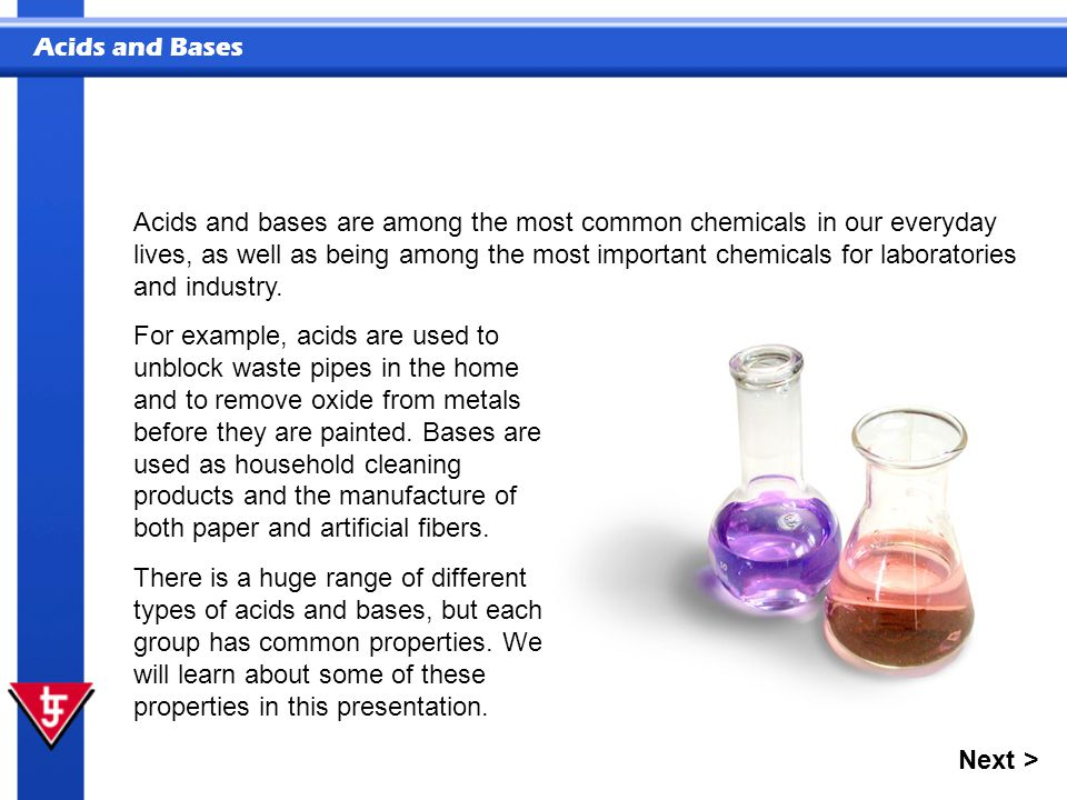 Acids and bases are among the most common chemicals in our everyday lives, as well as being among the most important chemicals for laboratories and industry.