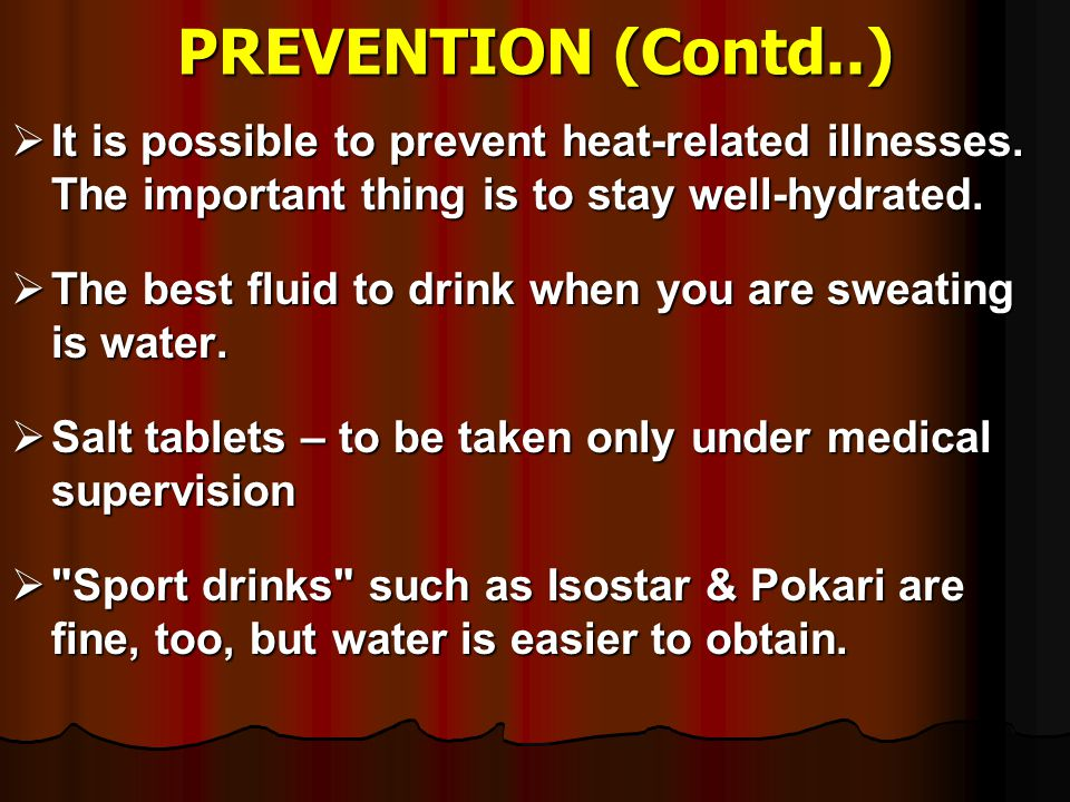 PREVENTION (Contd..) It is possible to prevent heat-related illnesses. The important thing is to stay well-hydrated.