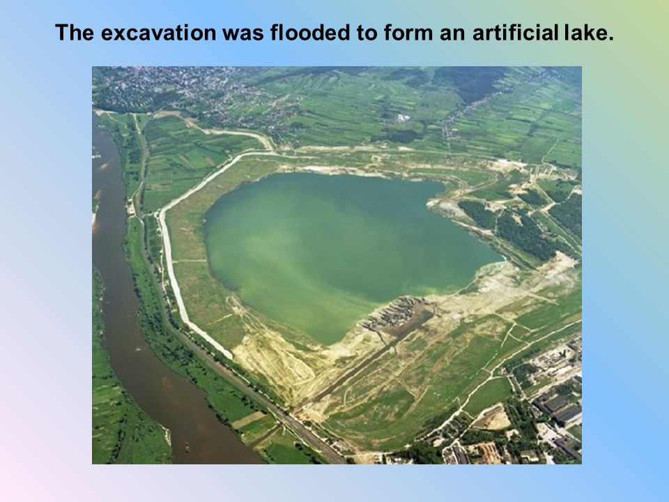 The excavation was flooded to form an artificial lake.