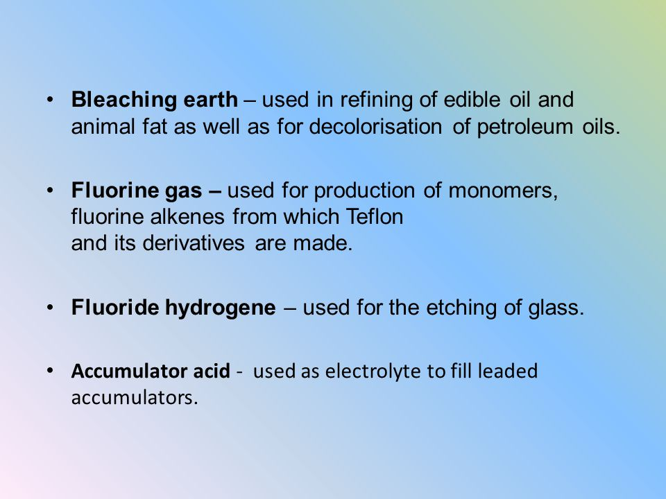 Bleaching earth – used in refining of edible oil and animal fat as well as for decolorisation of petroleum oils.