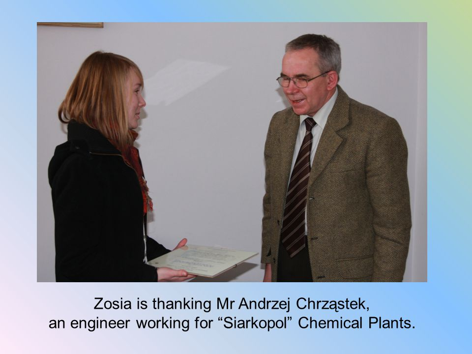 Zosia is thanking Mr Andrzej Chrząstek, an engineer working for Siarkopol Chemical Plants.