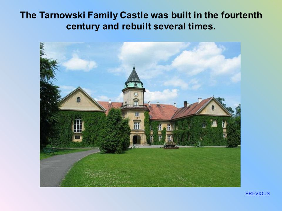 The Tarnowski Family Castle was built in the fourtenth century and rebuilt several times.