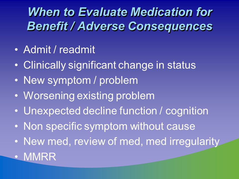 When to Evaluate Medication for Benefit / Adverse Consequences