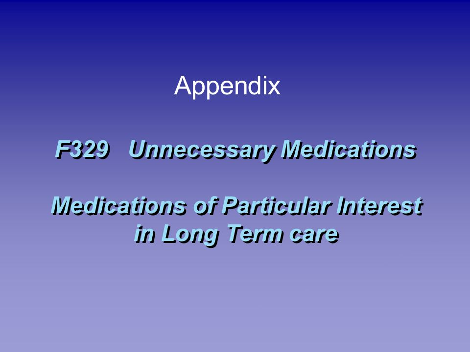 Appendix F329 Unnecessary Medications Medications of Particular Interest in Long Term care