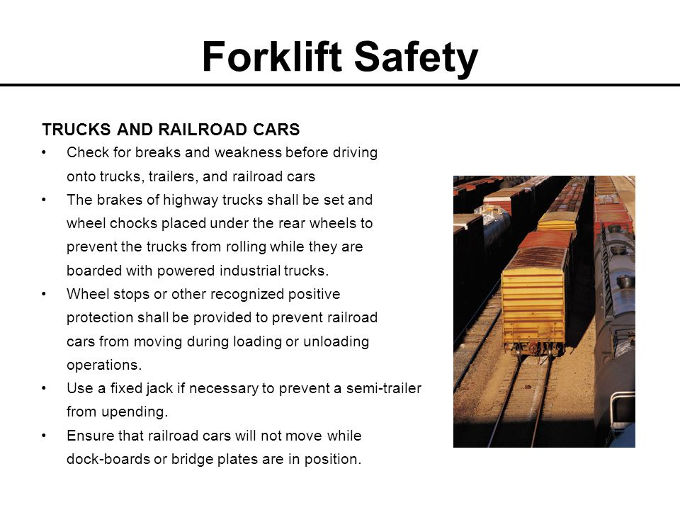 Forklift Safety TRUCKS AND RAILROAD CARS