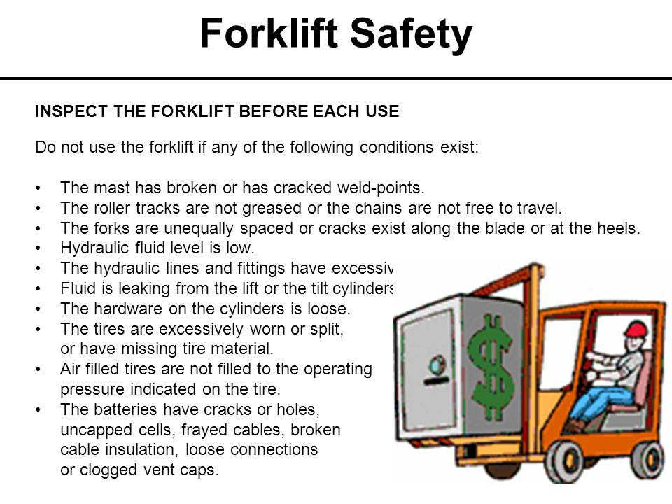 Forklift Safety INSPECT THE FORKLIFT BEFORE EACH USE