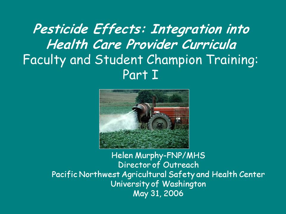 Pesticide Effects: Integration into Health Care Provider Curricula Faculty and Student Champion Training: Part I