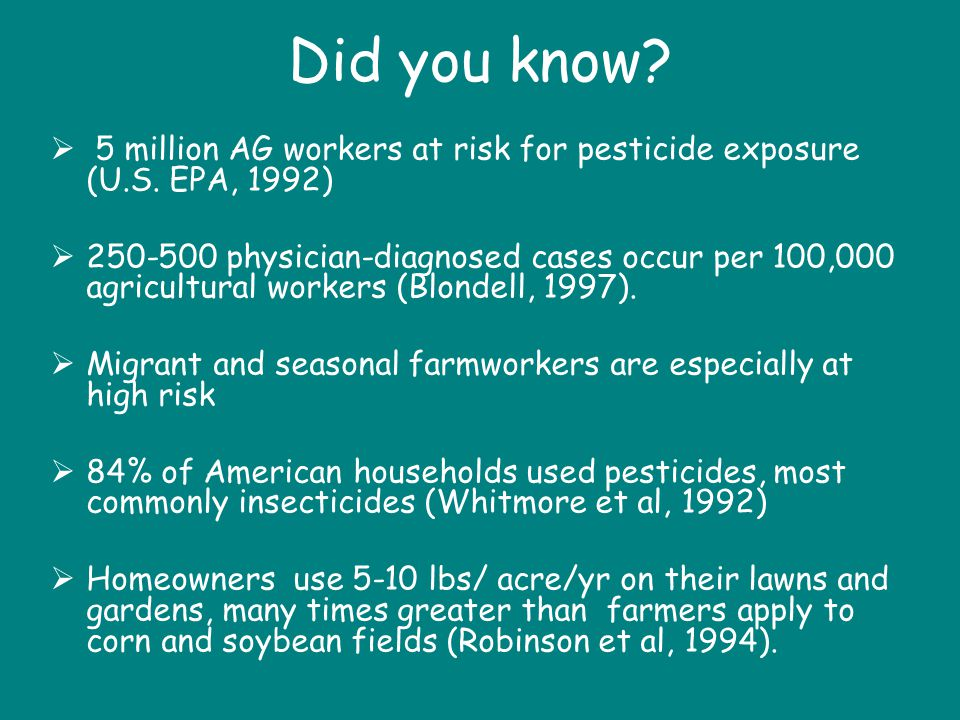 Did you know 5 million AG workers at risk for pesticide exposure (U.S. EPA, 1992)