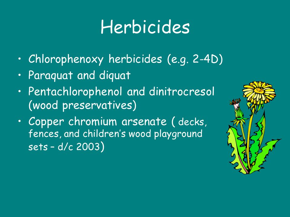 Herbicides Chlorophenoxy herbicides (e.g. 2-4D) Paraquat and diquat