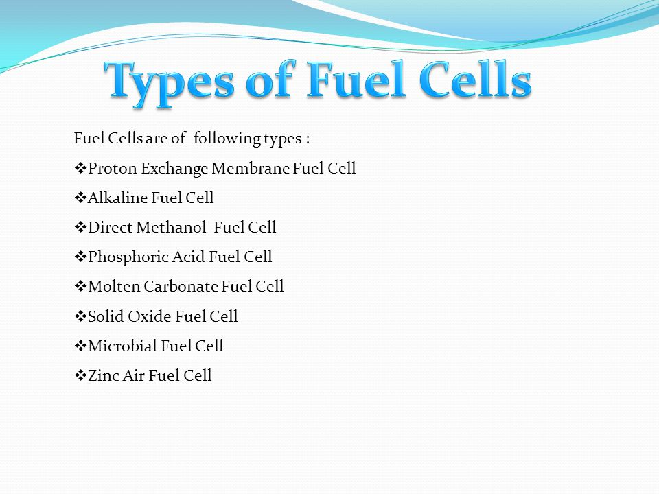 Types of Fuel Cells Fuel Cells are of following types :