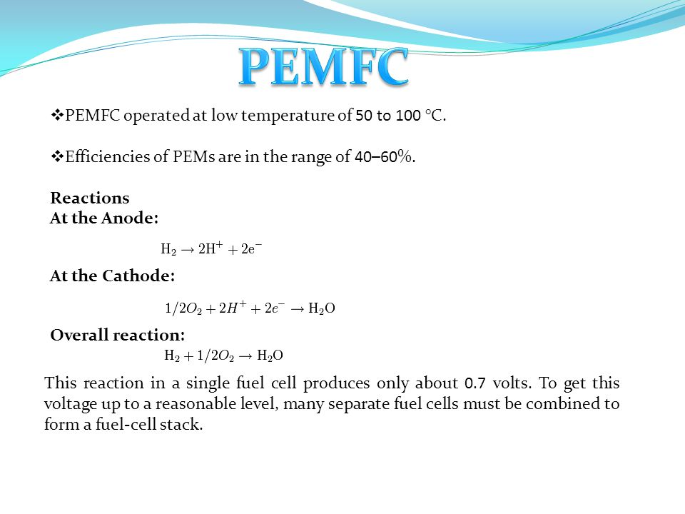 PEMFC PEMFC operated at low temperature of 50 to 100 °C.