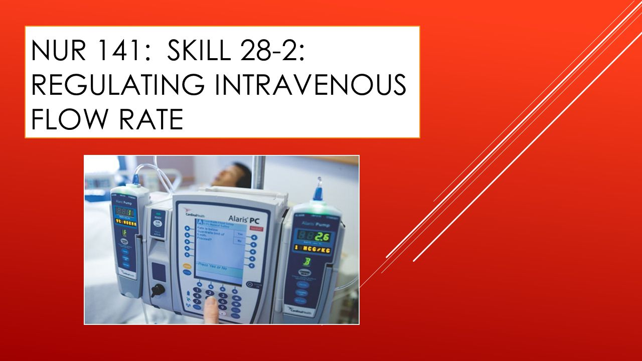 NUR 141: SKILL 28-2: REGULATING INTRAVENOUS FLOW RATE