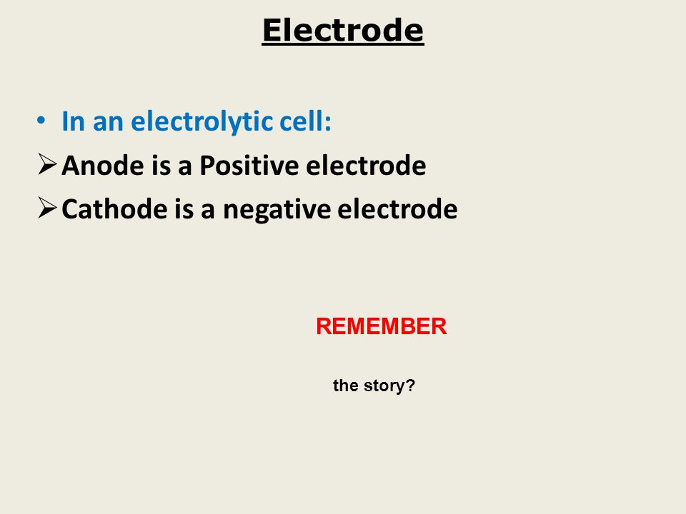 In an electrolytic cell: Anode is a Positive electrode