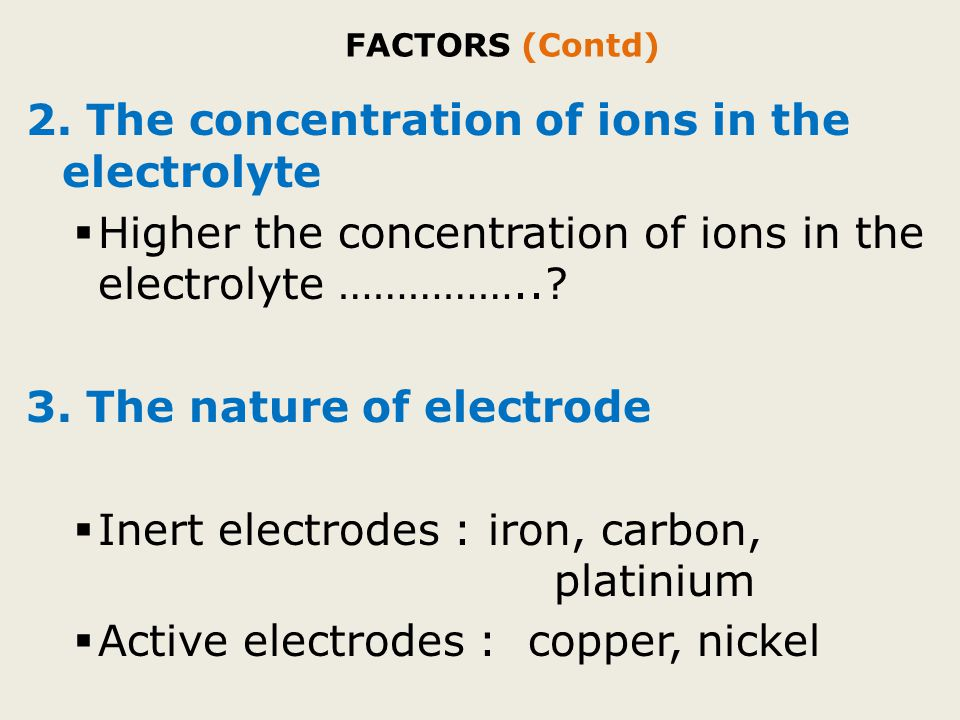 2. The concentration of ions in the electrolyte