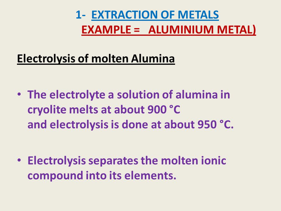 1- EXTRACTION OF METALS EXAMPLE = ALUMINIUM METAL)