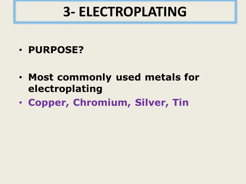 3- ELECTROPLATING PURPOSE