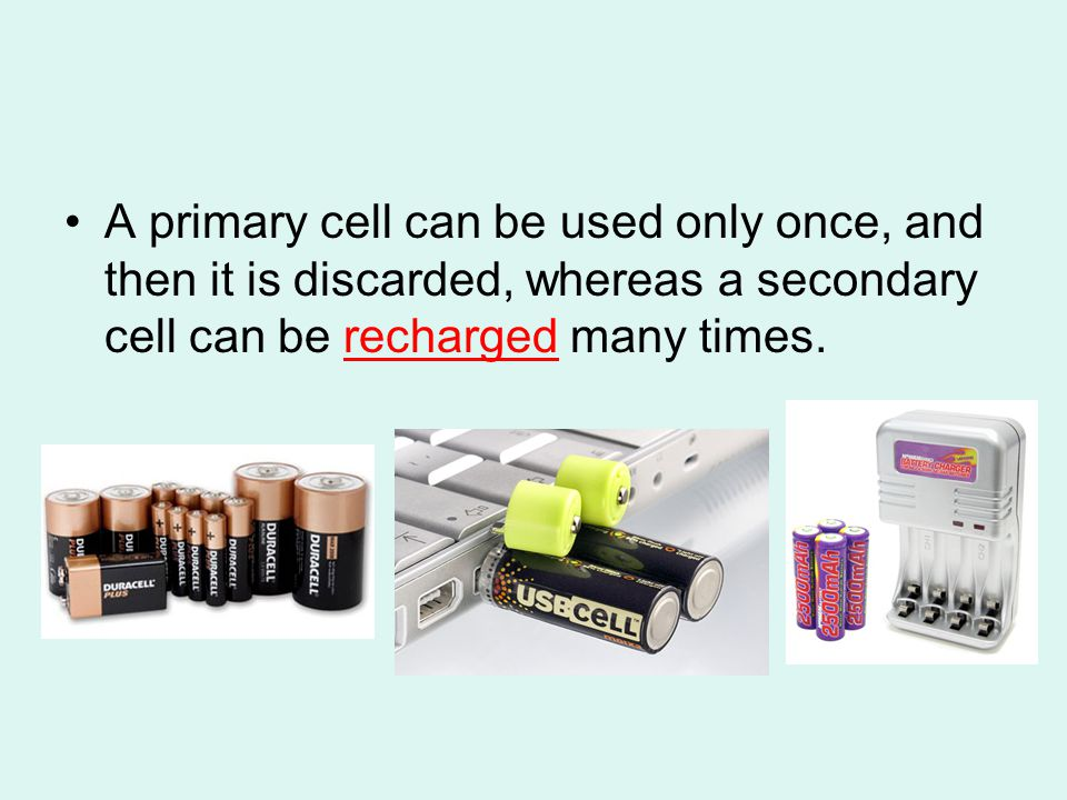 A primary cell can be used only once, and then it is discarded, whereas a secondary cell can be recharged many times.