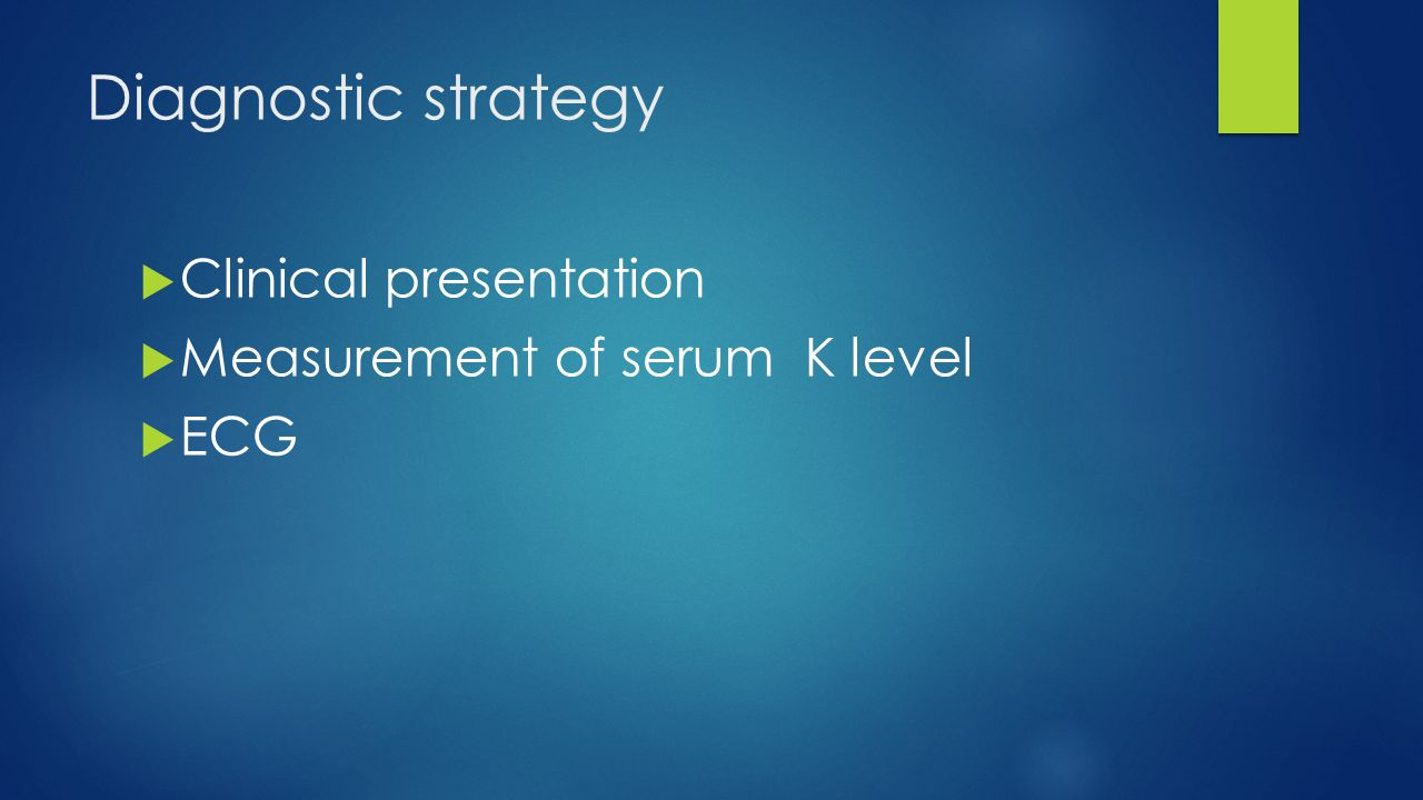 Diagnostic strategy Clinical presentation Measurement of serum K level