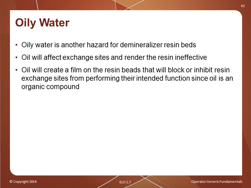 Oily Water Oily water is another hazard for demineralizer resin beds