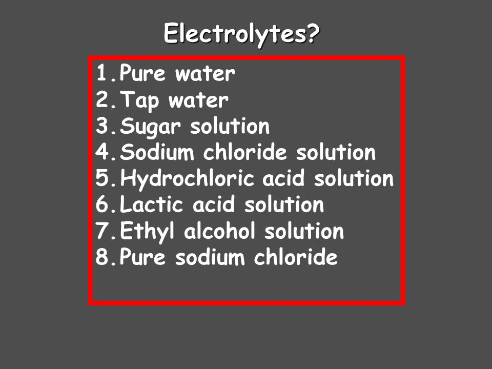 Electrolytes Pure water Tap water Sugar solution