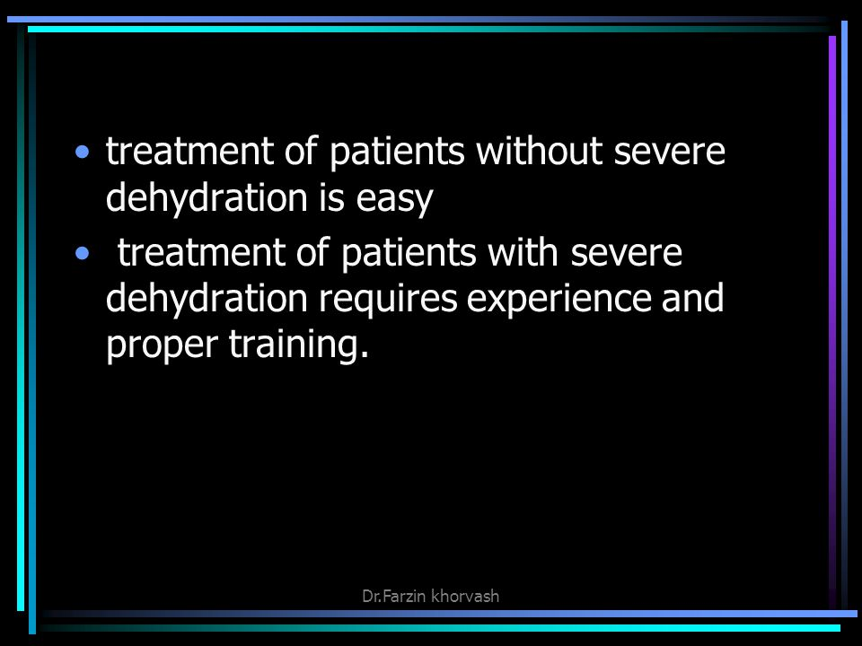 treatment of patients without severe dehydration is easy