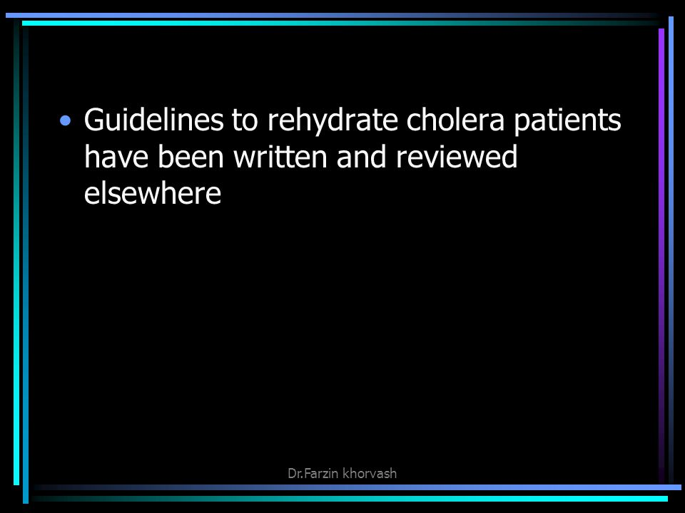 Guidelines to rehydrate cholera patients have been written and reviewed elsewhere