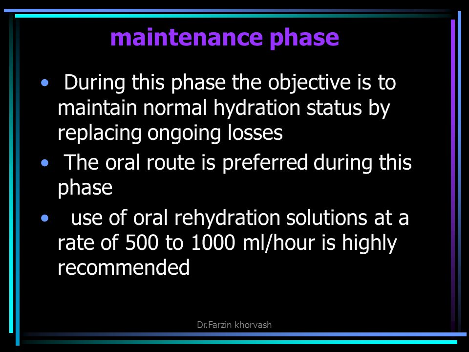 maintenance phase During this phase the objective is to maintain normal hydration status by replacing ongoing losses.