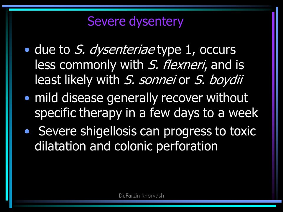 Severe dysentery due to S. dysenteriae type 1, occurs less commonly with S. flexneri, and is least likely with S. sonnei or S. boydii.