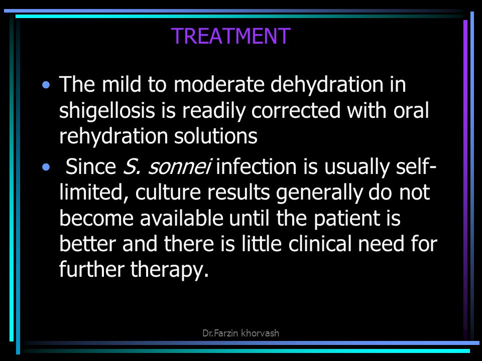 TREATMENT The mild to moderate dehydration in shigellosis is readily corrected with oral rehydration solutions.