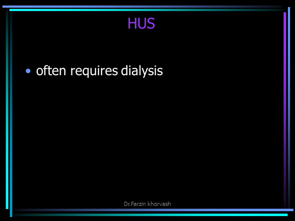 HUS often requires dialysis Dr.Farzin khorvash