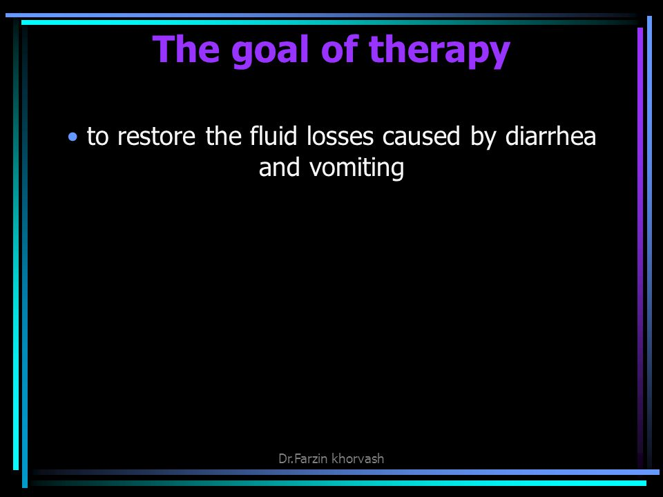 to restore the fluid losses caused by diarrhea and vomiting