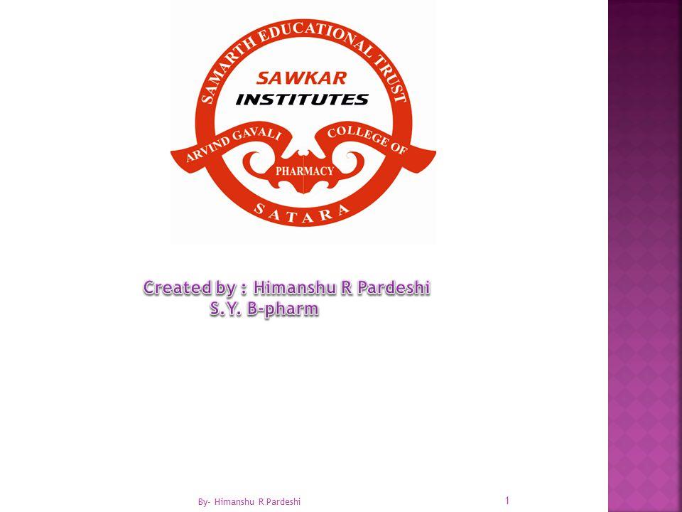 Created by : Himanshu R Pardeshi S.Y. B-pharm