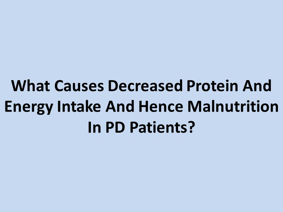 What Causes Decreased Protein And Energy Intake And Hence Malnutrition In PD Patients
