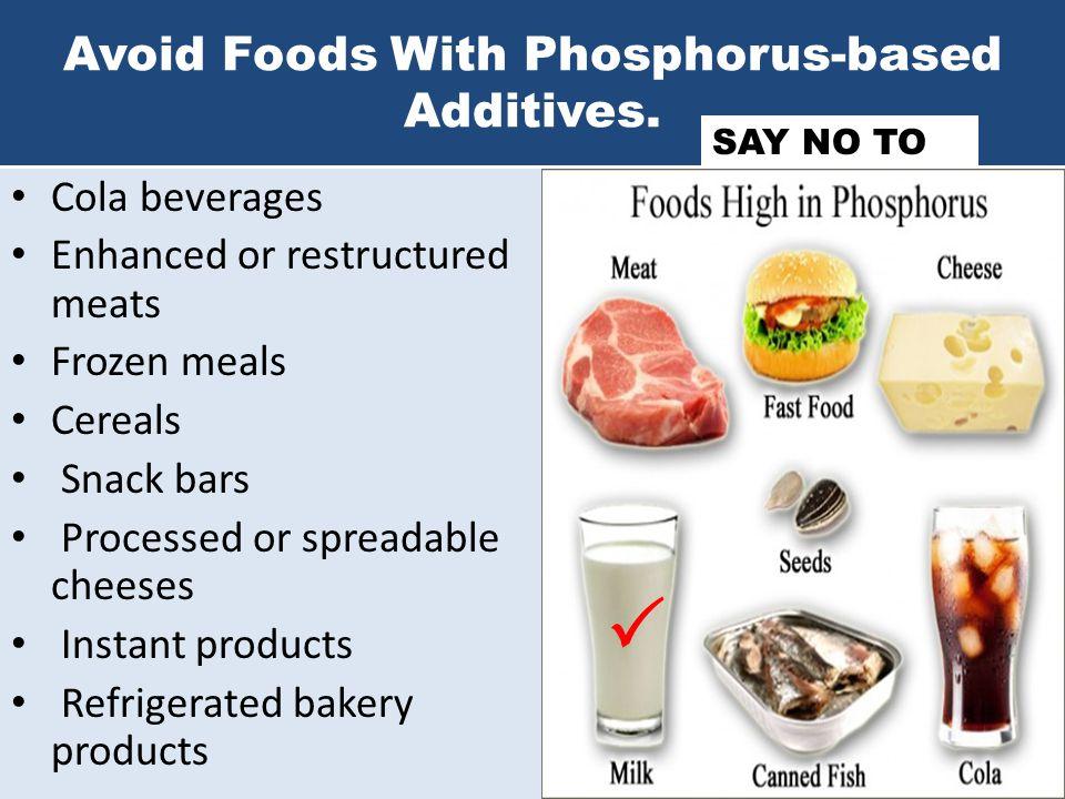 Avoid Foods With Phosphorus-based Additives.