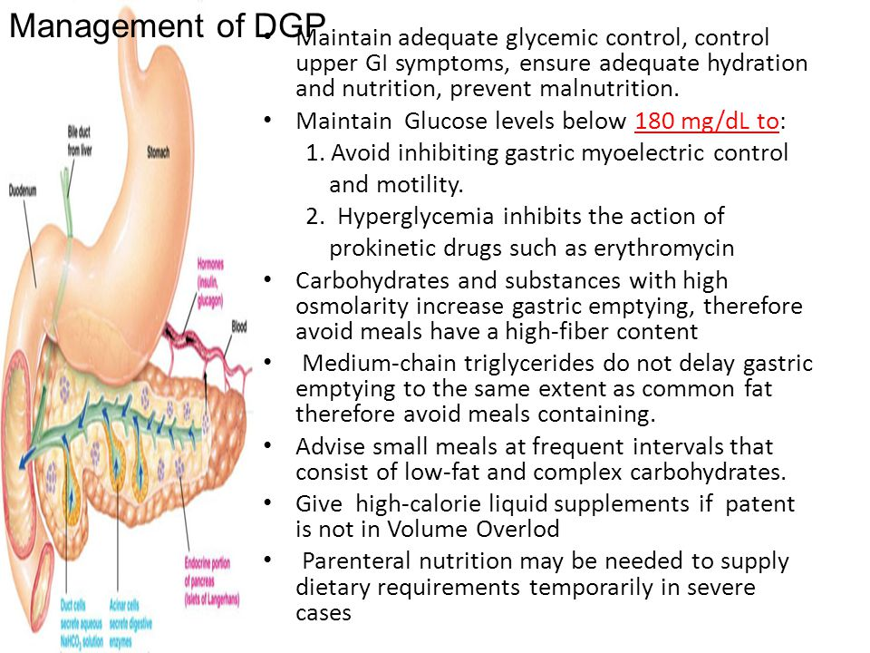 Management of DGP Maintain adequate glycemic control, control upper GI symptoms, ensure adequate hydration and nutrition, prevent malnutrition.