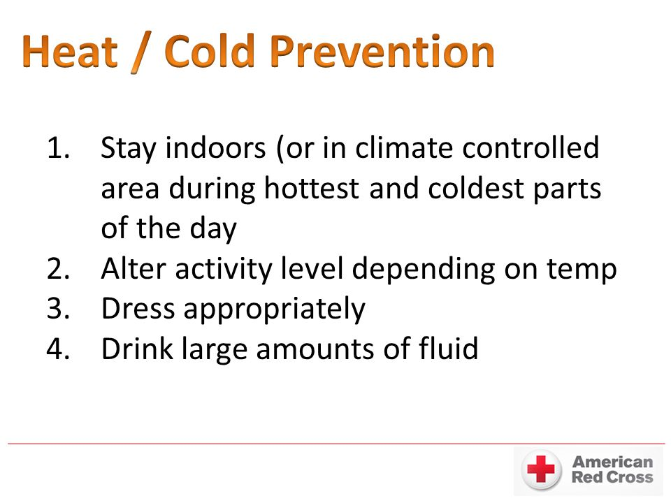Heat / Cold Prevention Stay indoors (or in climate controlled area during hottest and coldest parts of the day.