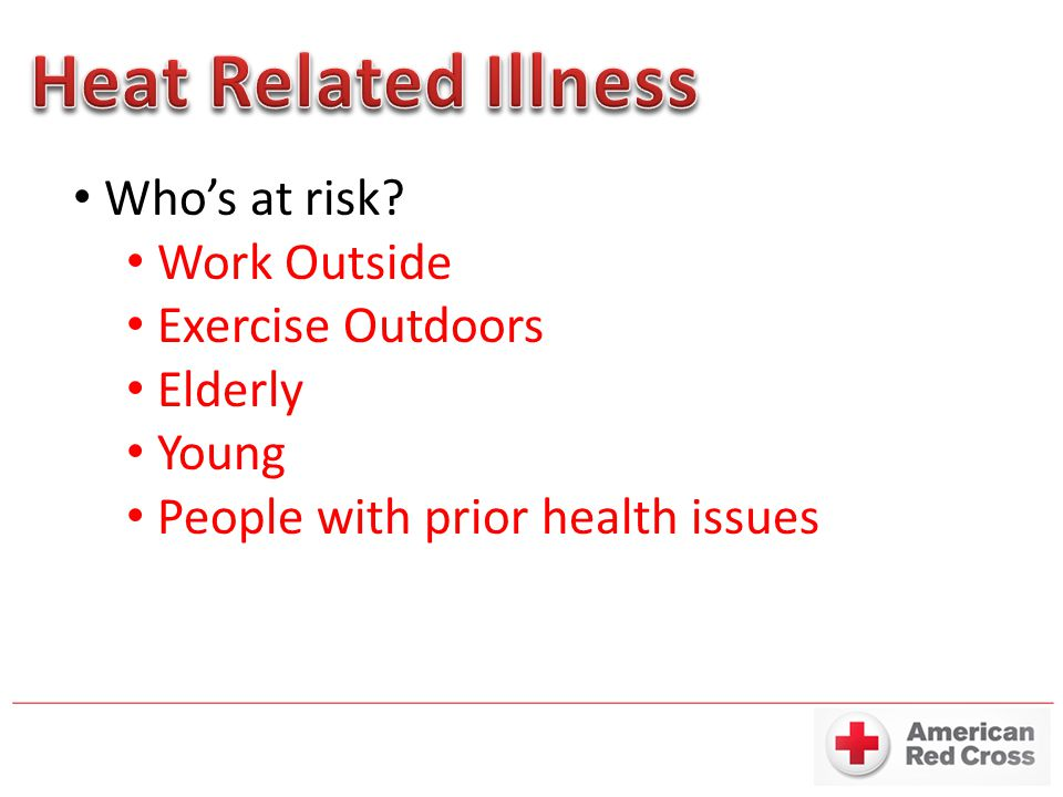 Heat Related Illness Who's at risk Work Outside Exercise Outdoors