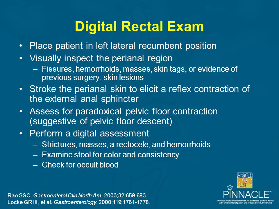 Digital Rectal Exam Place patient in left lateral recumbent position