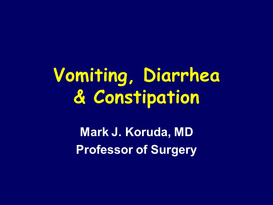 Vomiting, Diarrhea & Constipation