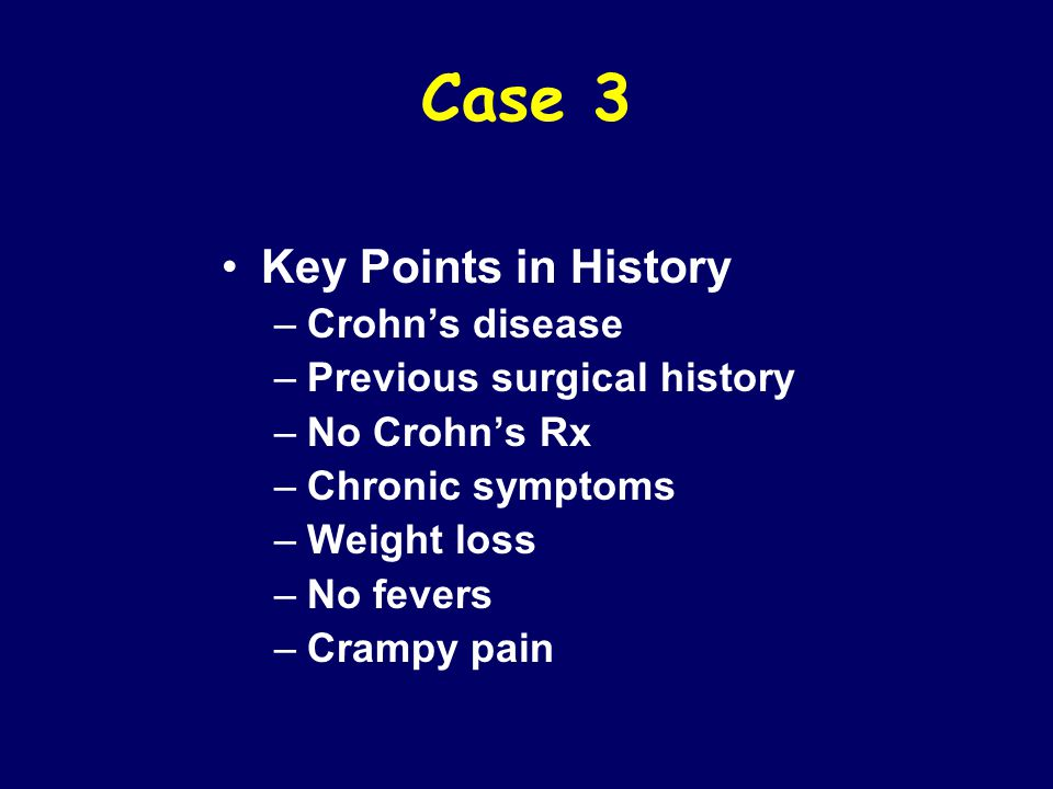 Case 3 Key Points in History Crohn's disease Previous surgical history