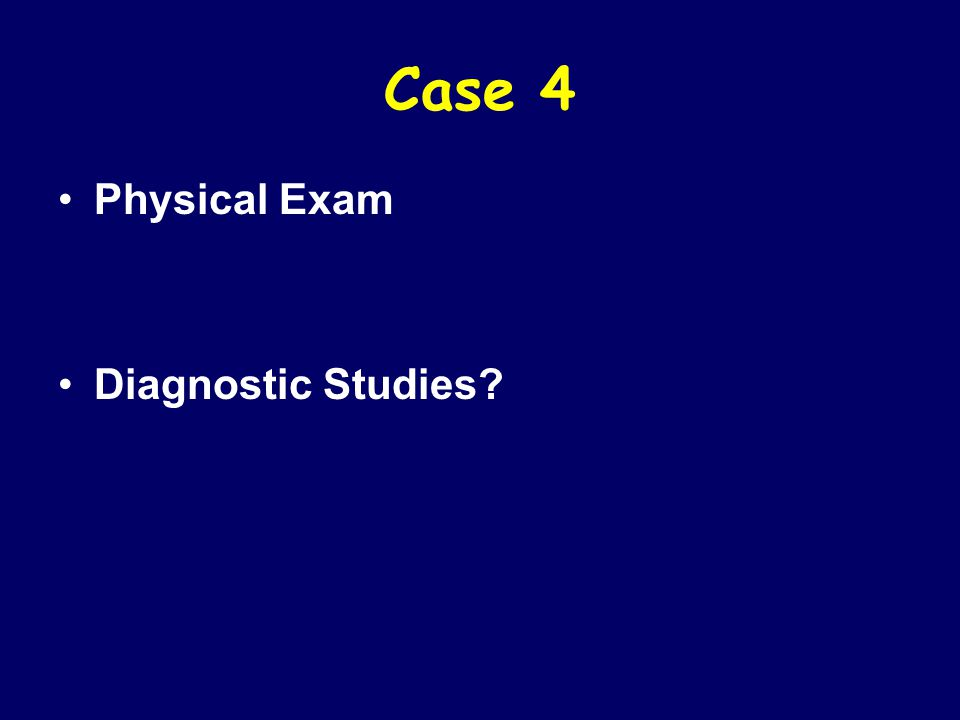 Case 4 Physical Exam Diagnostic Studies